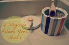 6 Ways to Relieve Your Stress -  my favorite way is #5!