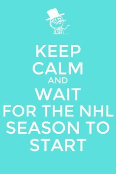 Keep calm and wait for hockey season!!