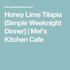Honey Lime Tilapia {Simple Weeknight Dinner} | Mel's Kitchen Cafe