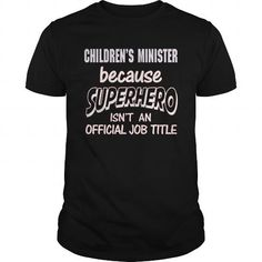 CHILDREN'S MINISTER Because SUPERHERO Isn't An Official Job Title T-Shirts, Hoodies, Sweatshirts, Tee Shirts (21.99$ ==► Shopping Now!)