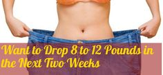 Want to Drop 8 to 12 Pounds in the Next Two Weeks