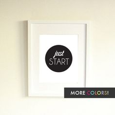Just Start Print Choose Your Color by CharmAndGumption on Etsy, $12.00- for on desk
