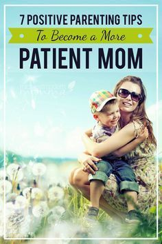 7 Positive Parenting Tips To Become a More Patient Mom ~ If you are a mom who feels as though she has no patience, then you will definitely want to check out these parenting tips that are sure to help you behave with love and gentleness instead of frustration!