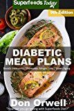 Diabetic Meal Plans: Diabetes Type-2 Quick & Easy Gluten Free Low Cholesterol Whole Foods Diabetic Recipes full of Antioxidants & Phytochemicals ... Plans Natural Weight Loss Transformation) - https://www.trolleytrends.com/?p=503139