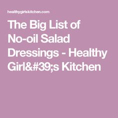 The Big List of No-oil Salad Dressings - Healthy Girl's Kitchen