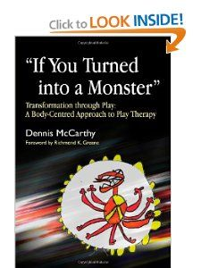 """""""If You Turned into a Monster"""": Transformation Through Play: A Body-Centered Approach to Play Therapy: Dennis McCarthy, Richmond Greene: 9781843105299: Amazon.com: Books"""