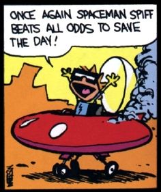 Calvin and Hobbes, SPACEMAN SPIFF! Once again Spaceman Spiff beats all odds to save the day!