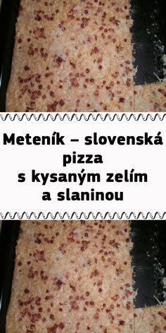 Meteník – slovenská pizza s kysaným zelím a slaninou Pizza, Bread, Food, Brot, Essen, Baking, Meals, Breads, Buns