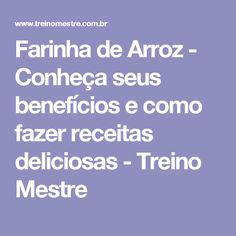 Farinha de Arroz - Conheça seus benefícios e como fazer receitas deliciosas - Treino Mestre