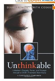 .Unthinkable: A Mother's Tragedy, Terror, and Triumph Through A Child's Traumatic Brain Injury [Paperback]  Dixie Coskie