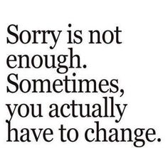 just saying sorry can be a manipulation without the actions to back it up...
