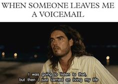 seriously.  stop. leaving. voicemails.  i will not listen to it.