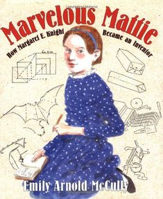 "With her sketchbook labeled My Inventions and her father's toolbox, Mattie could make almost anything – toys, sleds, and a foot warmer. Mattie invented the machine that makes the square-bottom paper bags we still use today. However, in court, a man claimed the invention was his, stating that she ""could not possibly understand the mechanical complexities."" Marvelous Mattie proved him wrong, and over the course of her life earned the title of ""the Lady Edison."""