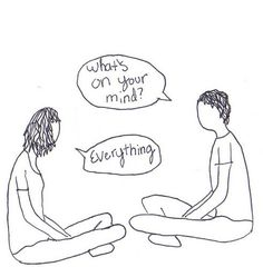 """""""What's on your mind?"""" """"Everything."""""""