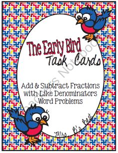 Early Bird Task Cards: Add & Subtract Fractions, Like Denominator Word Problems from Mrs Bs Best on TeachersNotebook.com -  (12 pages)  - Add and subtract fractions with like denominator word problems.