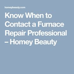 Know When to Contact a Furnace Repair Professional – Homey Beauty