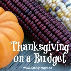 Hosting Thanksgiving dinner doesn't mean you have to spend a lot to create a Thanksgiving to remember. Consider these tips for a thanksgiving on a budget.