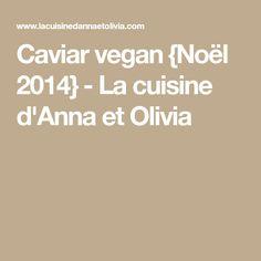 Caviar vegan {Noël 2014} - La cuisine d'Anna et Olivia