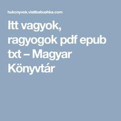 Itt vagyok, ragyogok pdf epub txt – Magyar Könyvtár