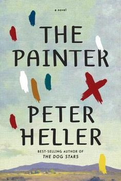 """The Painter by Peter Heller. """"Peter Heller, the celebrated author of the breakout best seller, The Dog Stars, returns with an achingly beautiful, wildly suspenseful second novel about an artist trying to outrun his past."""" - Provided by publisher."""