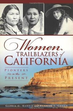 Women Trailblazers of California:: Pioneers to the Present by Gloria G. Harris