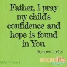 Father, I pray our children's confidence and hope would be found in You. by alisha