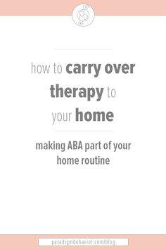 Collaborate with your BCBA to start integrating ABA into your home. You will see long term benefits when you challenge problem behaviors today.