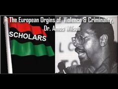 RBG-The European Orgins of  Violence & Criminality, Dr. Amos Wilson