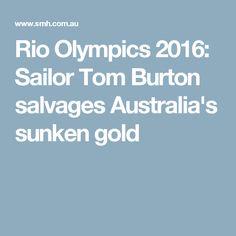Rio Olympics 2016: Sailor Tom Burton salvages Australia's sunken gold