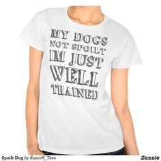 Spoilt Dog T Shirt