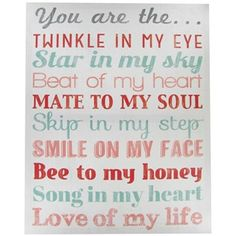 """You are the...twinkle in my eye, star in my sky, beat of my heart, mate to my soul, skip in my step, smile on my face, bee to my honey, song in my heart, love of my life"" Canvas wall decor your sweetie will love! 