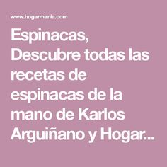 Espinacas, Descubre todas las recetas de espinacas de la mano de Karlos Arguiñano y Hogarmania en nuestra sección de recetas.