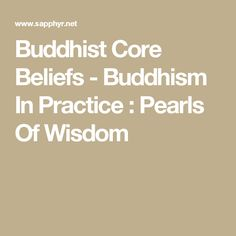 Buddhist Core Beliefs - Buddhism In Practice : Pearls Of Wisdom