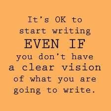 Start writing even if you don't have a clear vision   https://www.facebook.com/photo.php?fbid=490046377768088