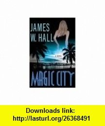 Magic City A Novel James W. Hall ,   ,  , ASIN: B000O69A9W , tutorials , pdf , ebook , torrent , downloads , rapidshare , filesonic , hotfile , megaupload , fileserve