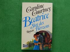 Caroline Courtney: Beatrice Sieg des Herzens