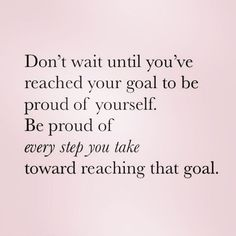 Don't wait until you've reached your goal to be proud of yourself. Be proud of every step you take toward reaching that goal. Yeah baby, this is totally  #WildlyAlive! #selflove #fitness #health #nutrition #weight #loss LEARN MORE →  www.WildlyAliveWeightLoss.com