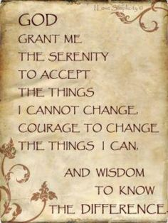 God grant me the serenity to accept the things I cannot change, courage to change the thing I can, and wisdom to know the difference. Faith Quotes, Wisdom Quotes, Quotes To Live By, Great Quotes, Funny Quotes, Inspirational Quotes, Awesome Quotes, Cool Words, Wise Words