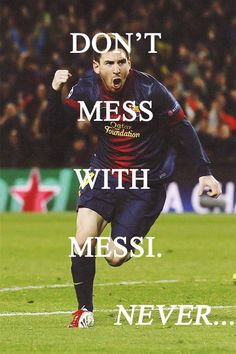 Messi, the best soccer player ever. Don't mess with Messi. Cr7 Vs Messi, Messi And Neymar, Messi Soccer, Cristiano Ronaldo, Lionel Messi Quotes, Barca Real, Cr7 Junior, Good Soccer Players, Soccer Quotes