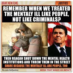Remember when we treated the mentally ill like people, not like criminals? Then Reagan (the worst president in US history) shutdown the mental health institutions and threw them in the streets. Share because the mentally ill are people too!