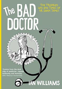 """Read """"The Bad Doctor The Troubled Life and Times of Dr Iwan James"""" by Ian Williams available from Rakuten Kobo. Cartoonist and doctor Ian Williams introduces us to the troubled life of Dr Iwan James, as all humanity, it seems, passe. Reading Online, Books Online, Dr Ian, Doctor Robert, Literary Genre, Bad Life, Book Worms, Medicine, Ebooks"""