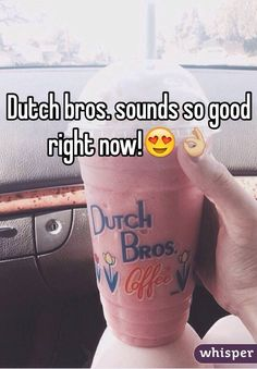 Dutch bros. sounds so good right now! - Whisper