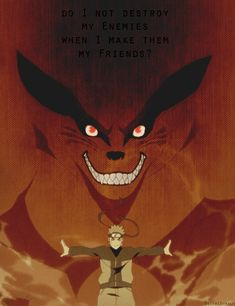 Do I not destroy my enemies when I make them my friends? #naruto #kurama