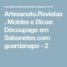 Artesanato.Revistas, Moldes e Dicas: Découpage em Sabonetes com guardanapo - 2