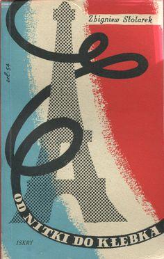 """""""Od nitki do kłębka"""" Zbigniew Stolarek Cover by Eryk Lipiński Illustrated by Lech Zahorski Published by Wydawnictwo Iskry 1954"""
