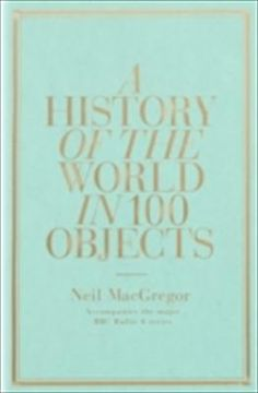 A History of the World in 100 Objects  by Neil MacGregor--finally a book to add to my Books board. ;-)