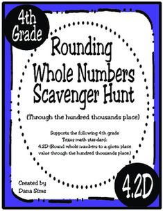 Get them up out of their seats! This fun scavenger hunt supports the following 4th grade Texas math standard: 4.2D (Round whole numbers to a given place value through the hundred thousands place.) Includes 10 cards that are to be copies and posted around the classroom.