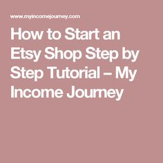 How to Start an Etsy Shop Step by Step Tutorial – My Income Journey
