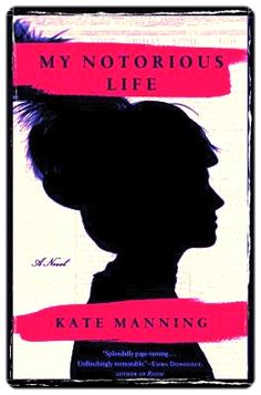 My Notorious Life: A Novel by Kate Manning. A brilliant rendering of a scandalous historical figure, Kate Manning's My Notorious Life is an ambitious, thrilling novel introducing Axie Muldoon, a fiery heroine for the ages. Axie's story begins on the streets of 1860s New York. The impoverished child of Irish immigrants, she grows up to become one of the wealthiest and most controversial women of her day.