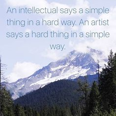While I love this quote, I'm going to switch it up a bit and say that a true intellectual should say hard things in a simple way as well, because if you're truly that smart you should be able to simplify the most complex of things.